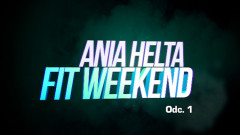Ania Helta Fit Weekend - Odc. 1