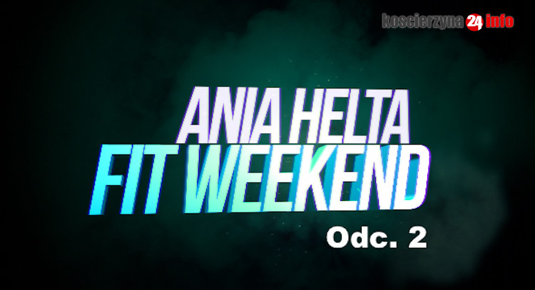 Ania Helta Fit Weekend - Odc. 2